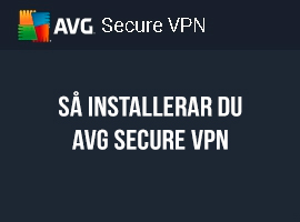 Så installerar du AVG Secure VPN