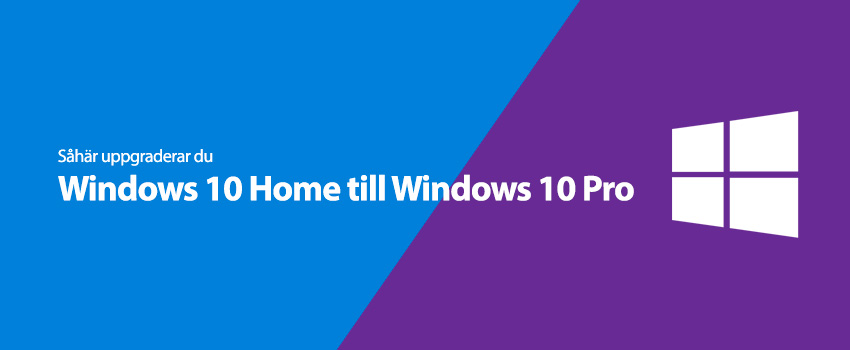 Så här uppgraderar du Windows 10 Home till Windows 10 Pro